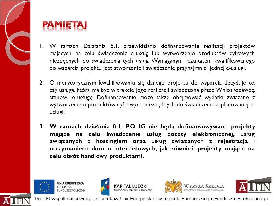 Projekt współfinansowany ze środków Unii Europejskiej w ramach Europejskiego Funduszu Społecznego 1.W ramach Działania 8.1. przewidziano dofinansowani