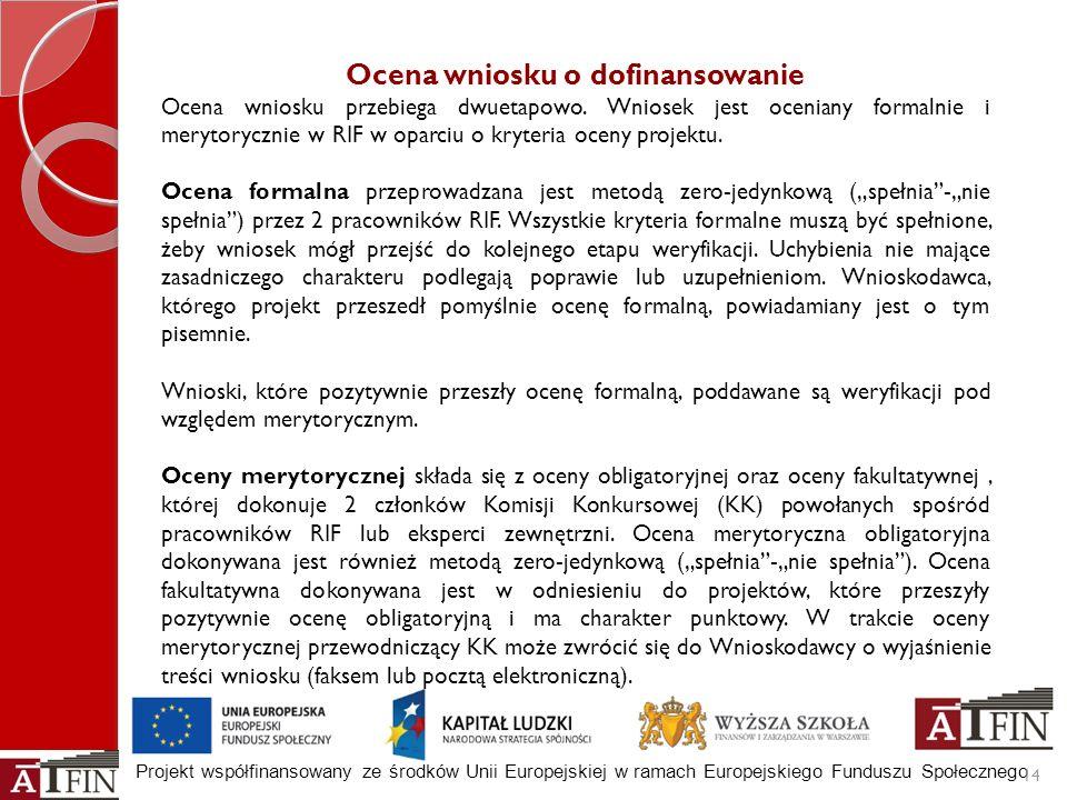 Projekt współfinansowany ze środków Unii Europejskiej w ramach Europejskiego Funduszu Społecznego 14 Ocena wniosku o dofinansowanie Ocena wniosku prze
