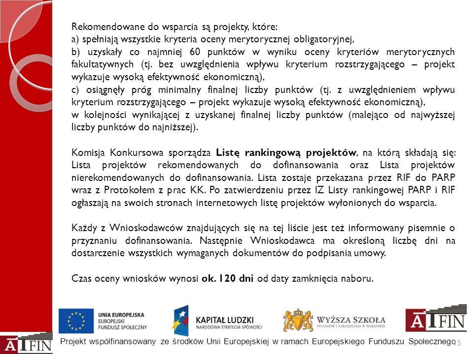 Projekt współfinansowany ze środków Unii Europejskiej w ramach Europejskiego Funduszu Społecznego 15 Rekomendowane do wsparcia są projekty, które: a)