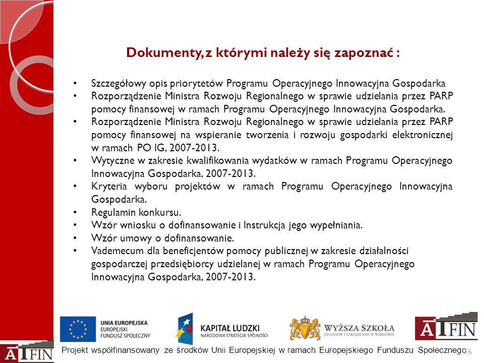 Projekt współfinansowany ze środków Unii Europejskiej w ramach Europejskiego Funduszu Społecznego 16 Dokumenty, z którymi należy się zapoznać : Szczeg