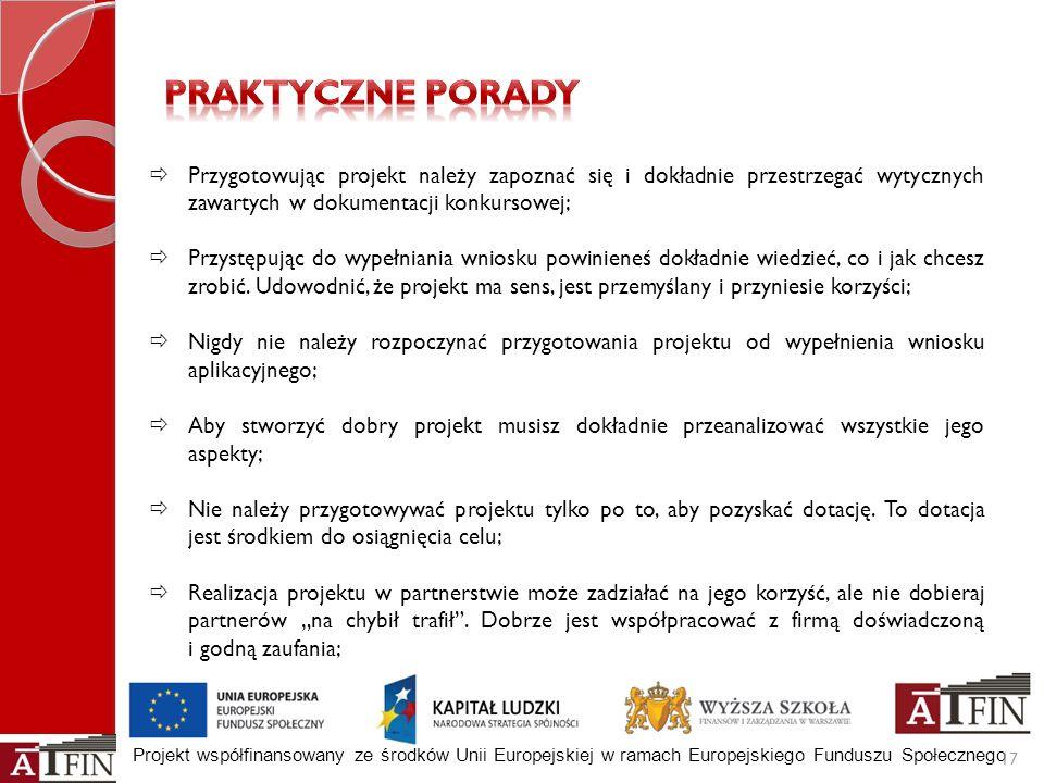 Projekt współfinansowany ze środków Unii Europejskiej w ramach Europejskiego Funduszu Społecznego 17 Przygotowując projekt należy zapoznać się i dokła