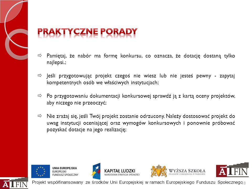 Projekt współfinansowany ze środków Unii Europejskiej w ramach Europejskiego Funduszu Społecznego 18 Pamiętaj, że nabór ma formę konkursu, co oznacza,