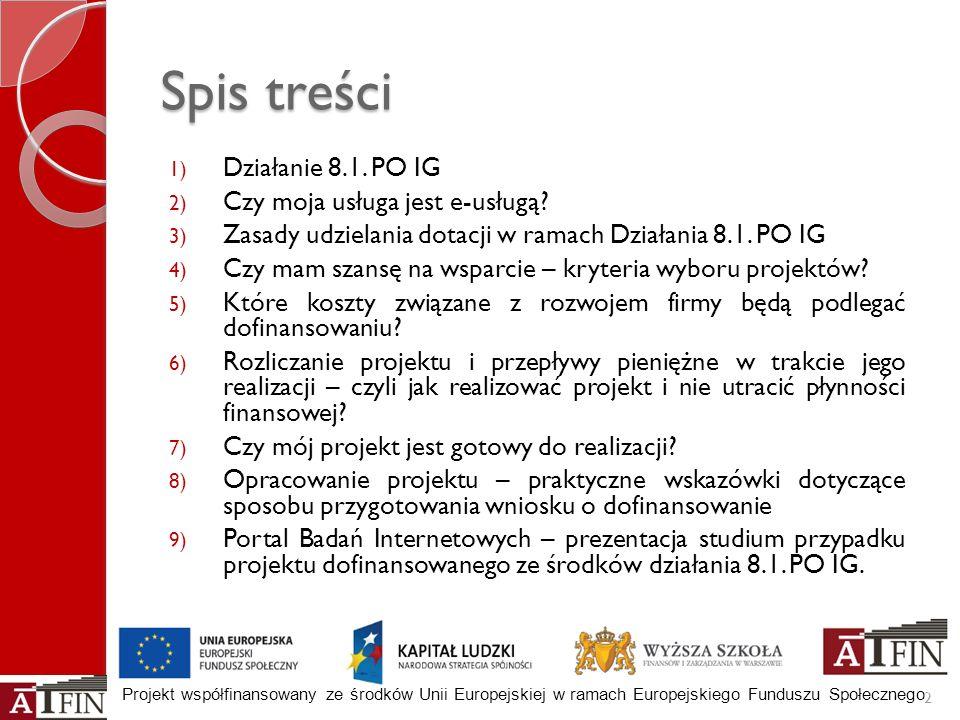 Projekt współfinansowany ze środków Unii Europejskiej w ramach Europejskiego Funduszu Społecznego Spis treści 1) Działanie 8.1. PO IG 2) Czy moja usłu
