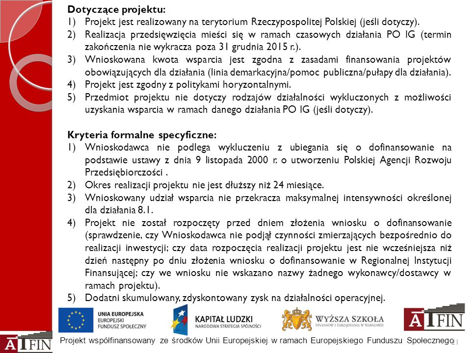 Projekt współfinansowany ze środków Unii Europejskiej w ramach Europejskiego Funduszu Społecznego 21 Dotyczące projektu: 1)Projekt jest realizowany na