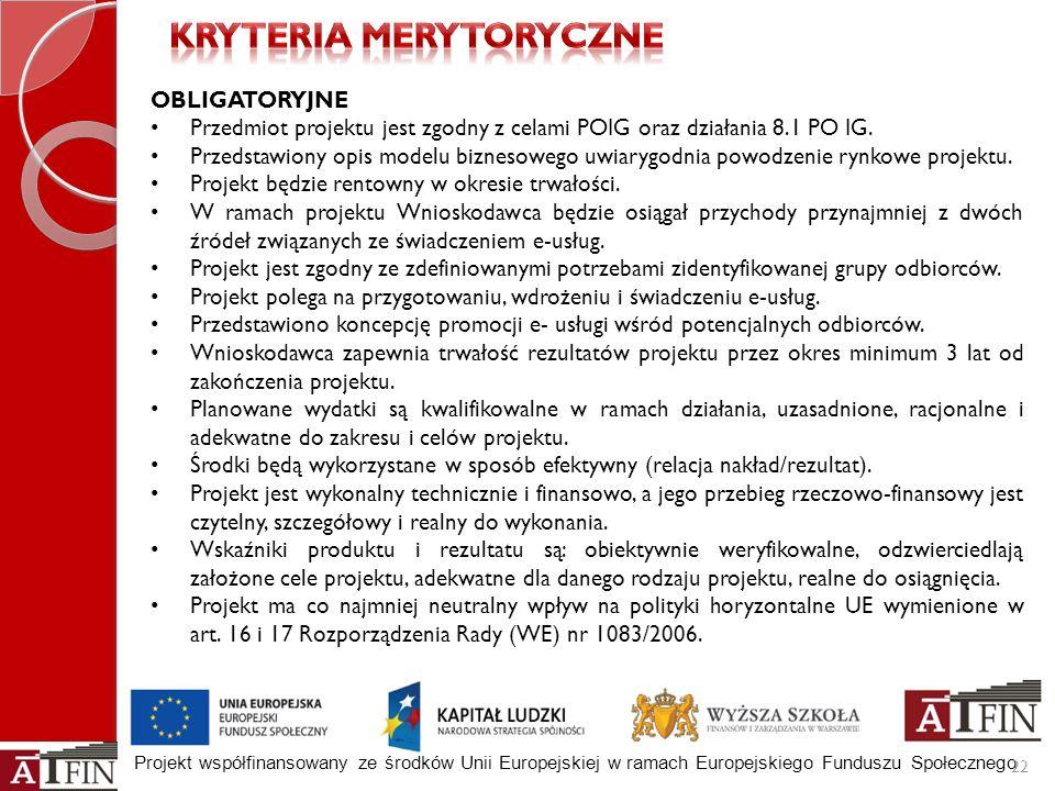 Projekt współfinansowany ze środków Unii Europejskiej w ramach Europejskiego Funduszu Społecznego 22 OBLIGATORYJNE Przedmiot projektu jest zgodny z ce