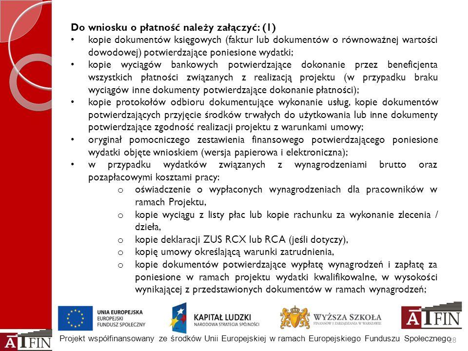 Projekt współfinansowany ze środków Unii Europejskiej w ramach Europejskiego Funduszu Społecznego 28 Do wniosku o płatność należy załączyć: (1) kopie