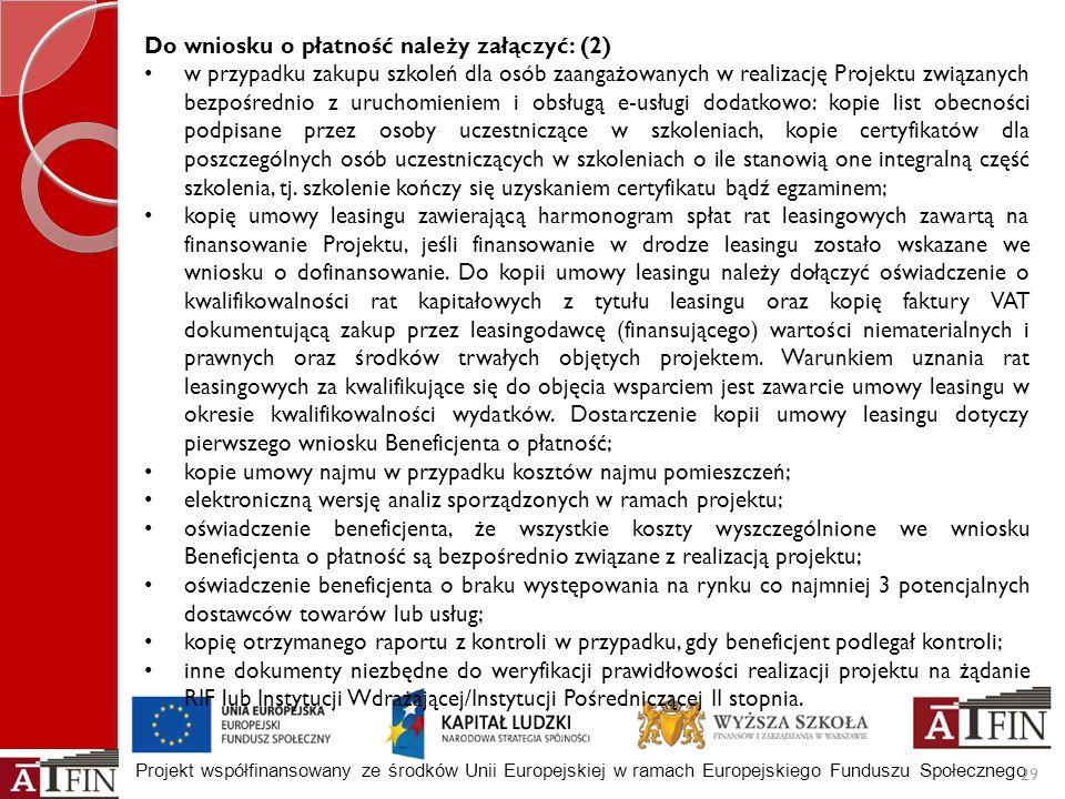 Projekt współfinansowany ze środków Unii Europejskiej w ramach Europejskiego Funduszu Społecznego 29 Do wniosku o płatność należy załączyć: (2) w przy