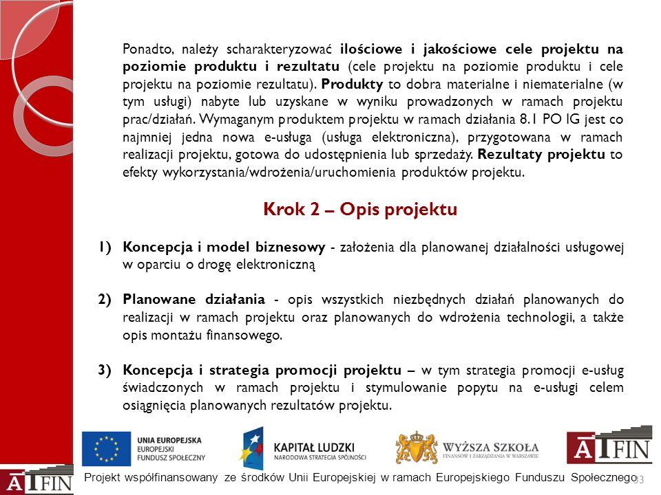 Projekt współfinansowany ze środków Unii Europejskiej w ramach Europejskiego Funduszu Społecznego 33 Ponadto, należy scharakteryzować ilościowe i jako