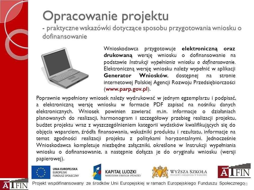 Projekt współfinansowany ze środków Unii Europejskiej w ramach Europejskiego Funduszu Społecznego Opracowanie projektu - praktyczne wskazówki dotycząc