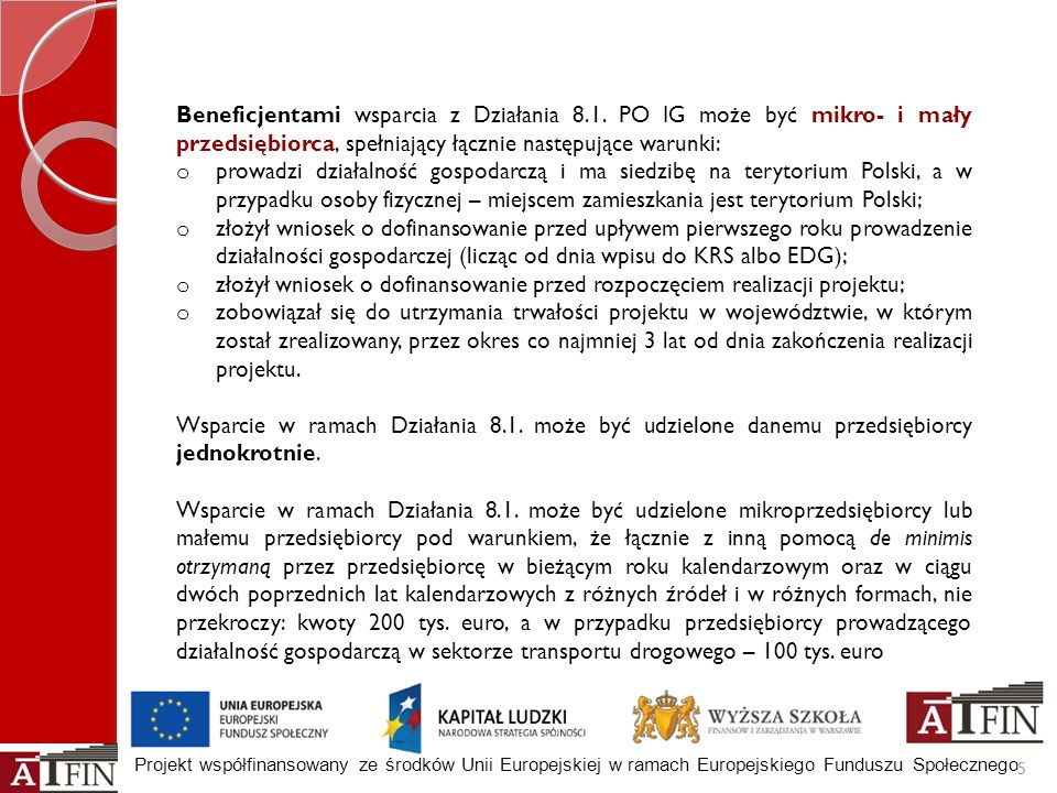 Projekt współfinansowany ze środków Unii Europejskiej w ramach Europejskiego Funduszu Społecznego 5 Beneficjentami wsparcia z Działania 8.1. PO IG moż