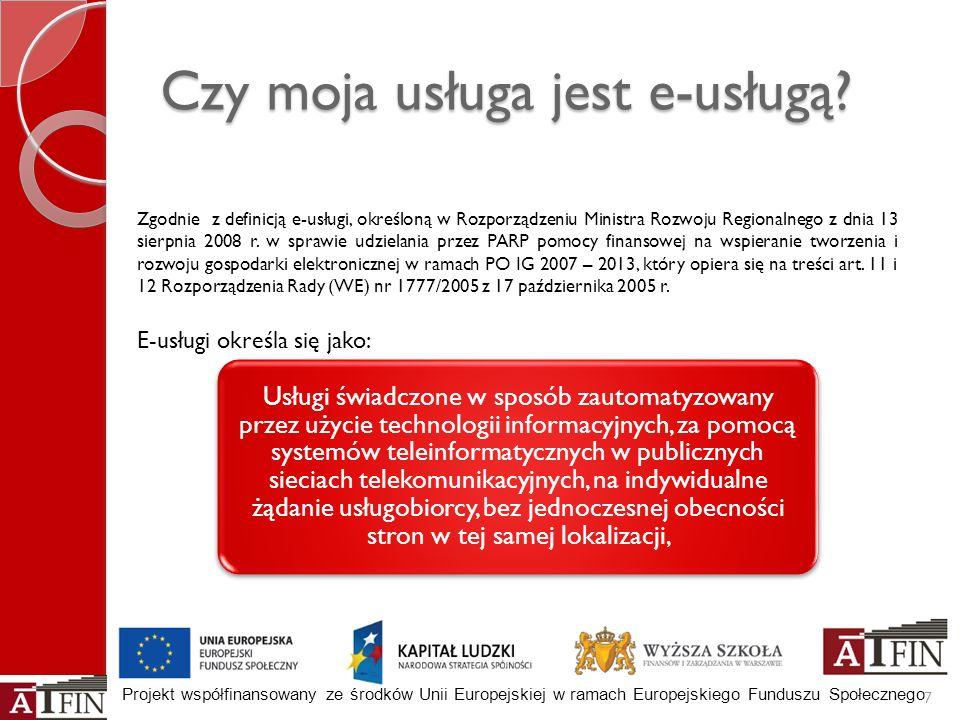 Projekt współfinansowany ze środków Unii Europejskiej w ramach Europejskiego Funduszu Społecznego Czy moja usługa jest e-usługą? 7 Zgodnie z definicją