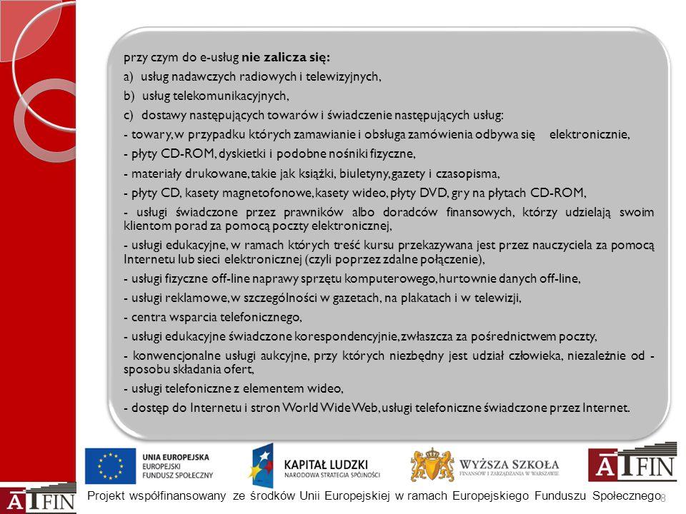 Projekt współfinansowany ze środków Unii Europejskiej w ramach Europejskiego Funduszu Społecznego przy czym do e-usług nie zalicza się: a) usług nadaw