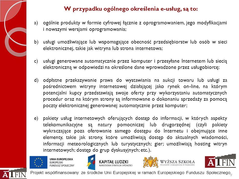 Projekt współfinansowany ze środków Unii Europejskiej w ramach Europejskiego Funduszu Społecznego W przypadku ogólnego określenia e-usług, są to: a)og