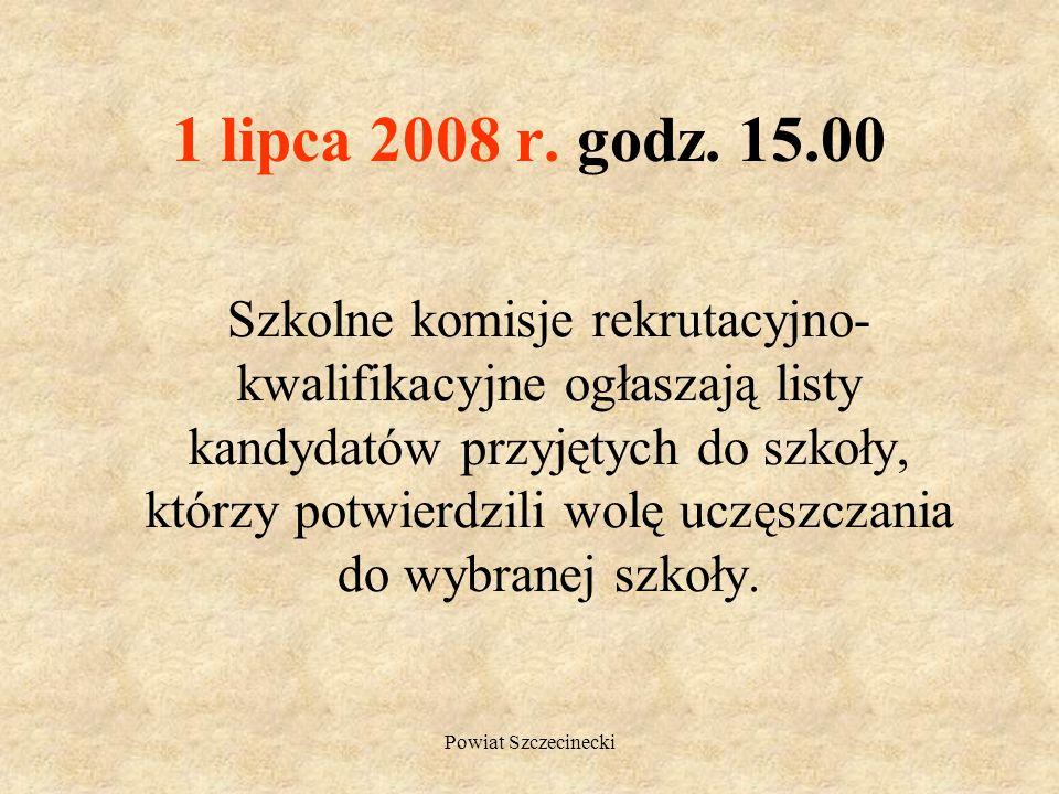 Powiat Szczecinecki Od 20 do 24 czerwca 2008 r. do godz. 15.00 Kandydaci składają do nie więcej niż trzech szkół kopie świadectwa ukończenia gimnazjum