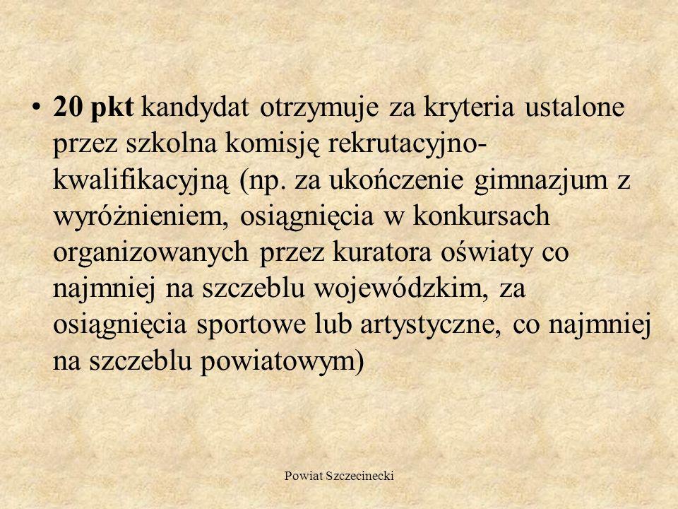 Powiat Szczecinecki 20 pkt – ocena: celujący 16 pkt – ocena: bardzo dobry 12 pkt – ocena: dobry 8 pkt – ocena: dostateczny