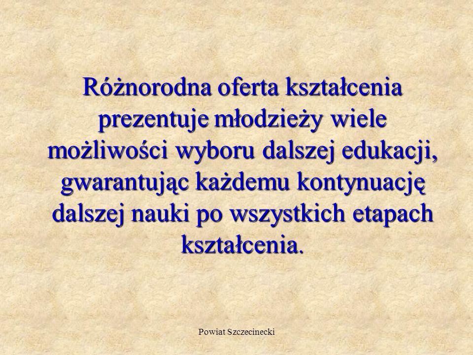 Powiat Szczecinecki Różnorodna oferta kształcenia prezentuje młodzieży wiele możliwości wyboru dalszej edukacji, gwarantując każdemu kontynuację dalszej nauki po wszystkich etapach kształcenia.