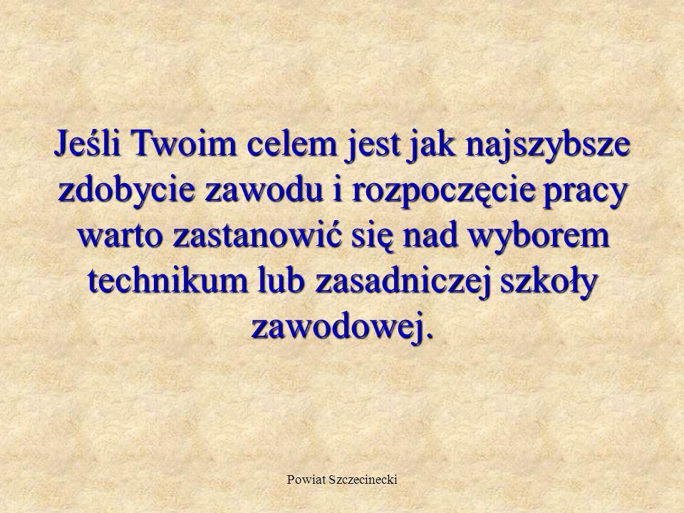 Powiat Szczecinecki Jeśli Twoim celem jest jak najszybsze zdobycie zawodu i rozpoczęcie pracy warto zastanowić się nad wyborem technikum lub zasadniczej szkoły zawodowej.