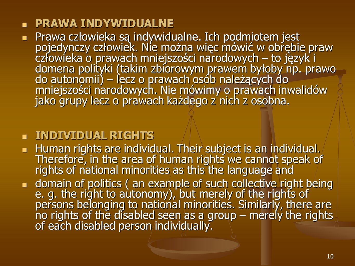 10 INDIVIDUAL RIGHTS INDIVIDUAL RIGHTS Human rights are individual. Their subject is an individual. Therefore, in the area of human rights we cannot s