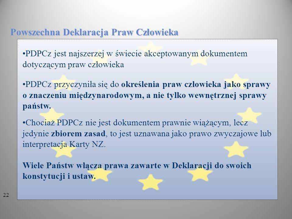 PDPCz jest najszerzej w świecie akceptowanym dokumentem dotyczącym praw człowieka Powszechna Deklaracja Praw Człowieka PDPCz przyczyniła się do określ