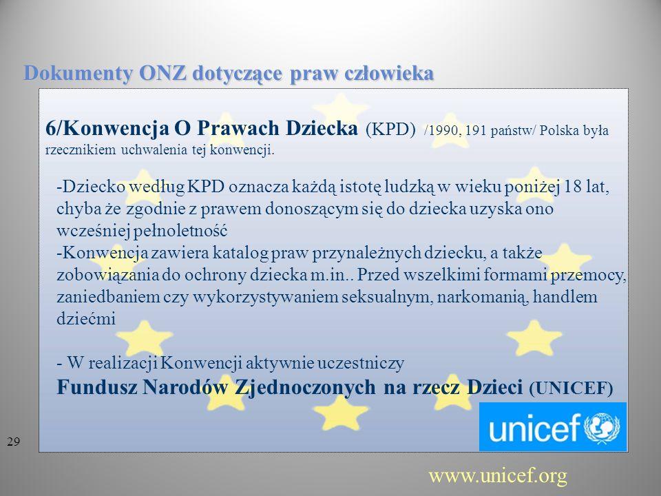 6/Konwencja O Prawach Dziecka (KPD) /1990, 191 państw/ Polska była rzecznikiem uchwalenia tej konwencji. Dokumenty ONZ dotyczące praw człowieka -Dziec