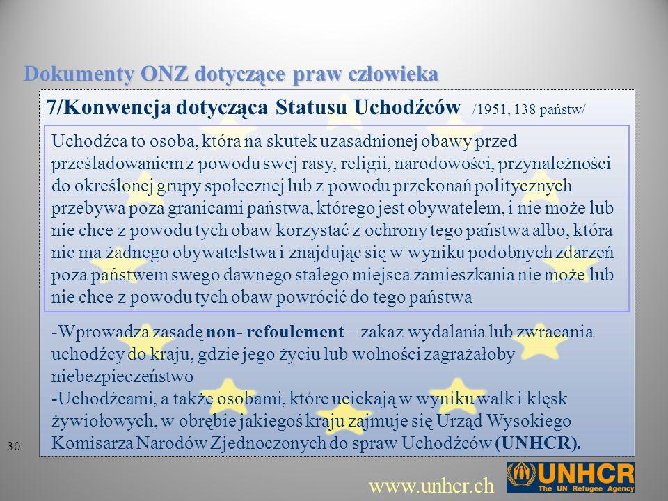 7/Konwencja dotycząca Statusu Uchodźców /1951, 138 państw/ Dokumenty ONZ dotyczące praw człowieka -Wprowadza zasadę non- refoulement – zakaz wydalania