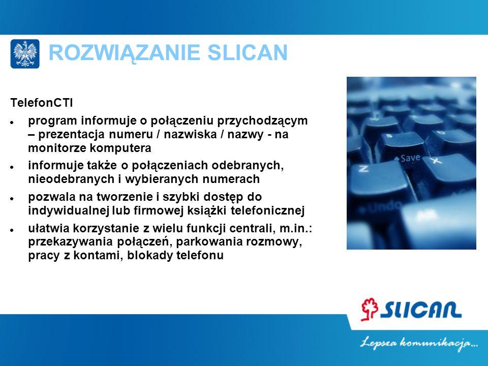 ROZWIĄZANIE SLICAN TelefonCTI program informuje o połączeniu przychodzącym – prezentacja numeru / nazwiska / nazwy - na monitorze komputera informuje