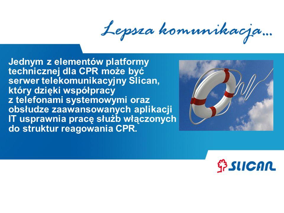 Jednym z elementów platformy technicznej dla CPR może być serwer telekomunikacyjny Slican, który dzięki współpracy z telefonami systemowymi oraz obsłu