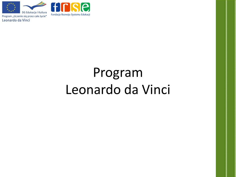 Program Leonardo da Vinci propaguje działania zmierzające do poprawy jakości systemów kształcenia i szkolnictwa zawodowego oraz dostosowania rynku edukacyjnego do wymogów rynku pracy.