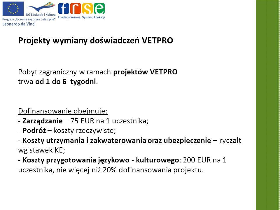 Projekty wymiany doświadczeń VETPRO Pobyt zagraniczny w ramach projektów VETPRO trwa od 1 do 6 tygodni.