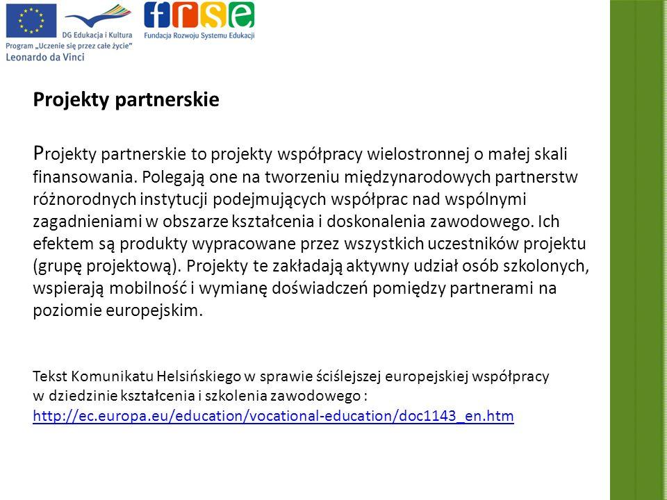 Projekty partnerskie P rojekty partnerskie to projekty współpracy wielostronnej o małej skali finansowania.