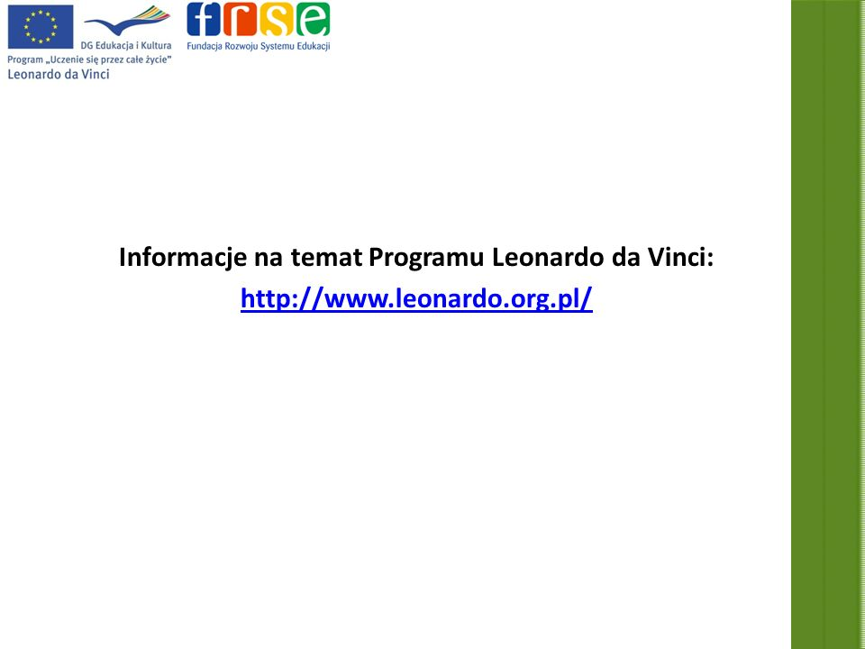 Informacje na temat Programu Leonardo da Vinci: http://www.leonardo.org.pl/