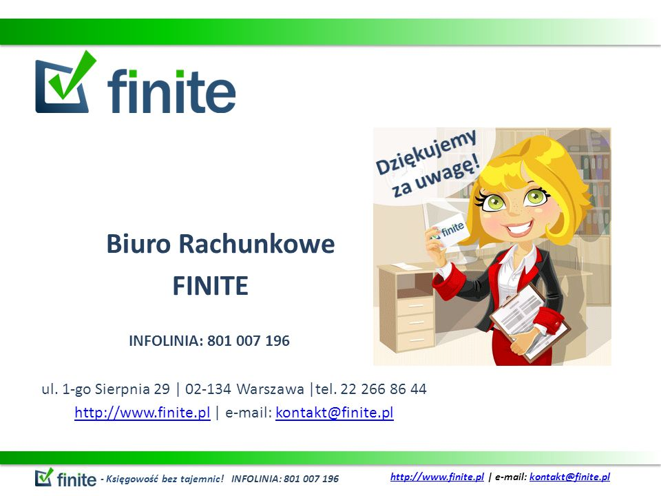 Biuro Rachunkowe FINITE INFOLINIA: 801 007 196 ul. 1-go Sierpnia 29 | 02-134 Warszawa |tel. 22 266 86 44 http://www.finite.plhttp://www.finite.pl | e-