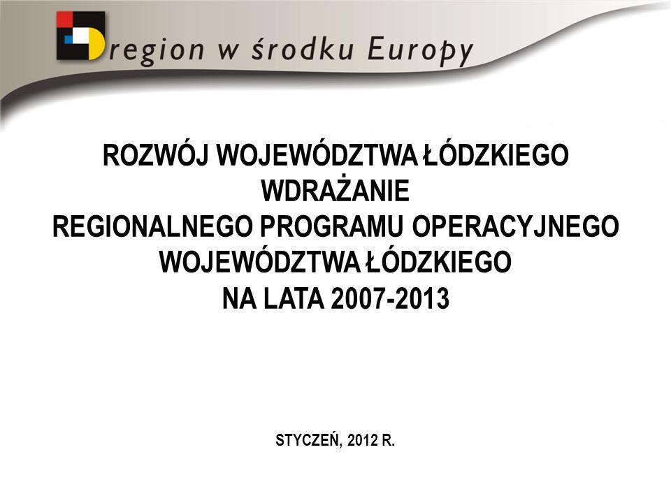 ROZWÓJ WOJEWÓDZTWA ŁÓDZKIEGO WDRAŻANIE REGIONALNEGO PROGRAMU OPERACYJNEGO WOJEWÓDZTWA ŁÓDZKIEGO NA LATA 2007-2013 STYCZEŃ, 2012 R.