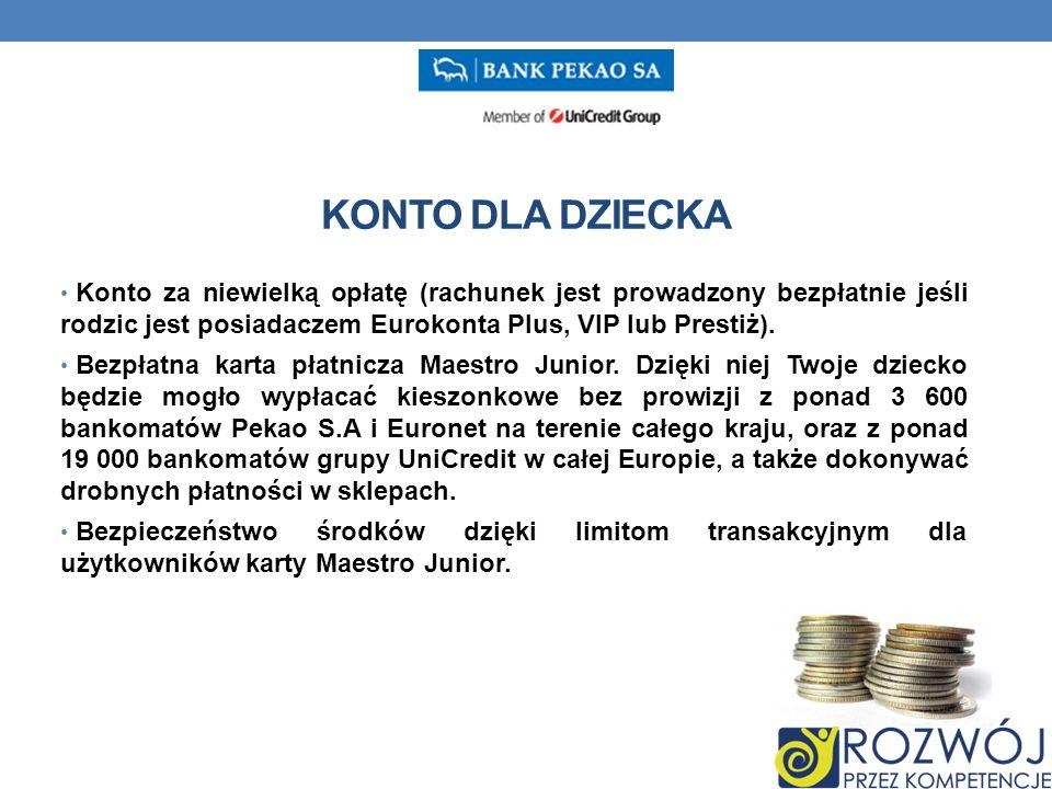 KONTO DLA DZIECKA Konto za niewielką opłatę (rachunek jest prowadzony bezpłatnie jeśli rodzic jest posiadaczem Eurokonta Plus, VIP lub Prestiż).