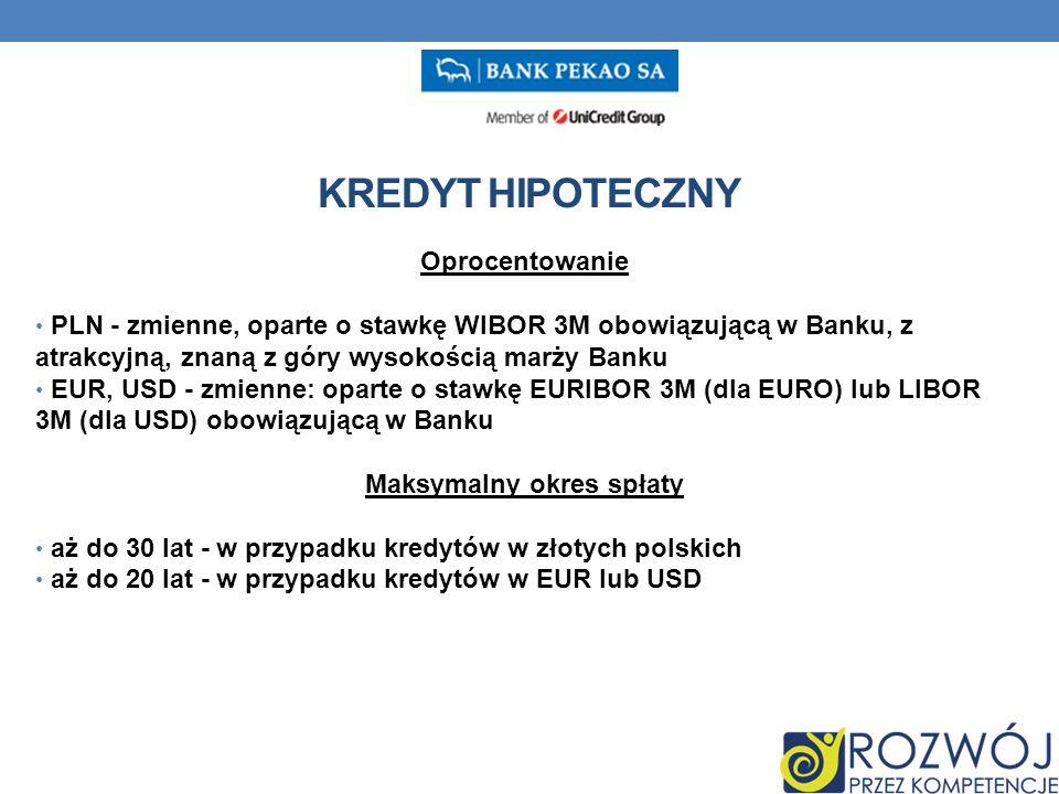 Oprocentowanie PLN - zmienne, oparte o stawkę WIBOR 3M obowiązującą w Banku, z atrakcyjną, znaną z góry wysokością marży Banku EUR, USD - zmienne: oparte o stawkę EURIBOR 3M (dla EURO) lub LIBOR 3M (dla USD) obowiązującą w Banku Maksymalny okres spłaty aż do 30 lat - w przypadku kredytów w złotych polskich aż do 20 lat - w przypadku kredytów w EUR lub USD KREDYT HIPOTECZNY