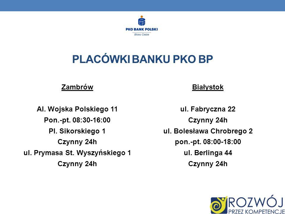 PLACÓWKI BANKU PKO BP Zambrów Al. Wojska Polskiego 11 Pon.-pt.