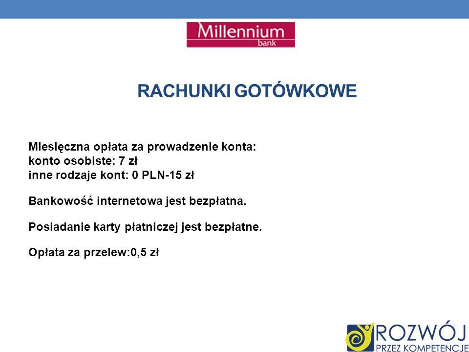 RACHUNKI GOTÓWKOWE Miesięczna opłata za prowadzenie konta: konto osobiste: 7 zł inne rodzaje kont: 0 PLN-15 zł Bankowość internetowa jest bezpłatna.