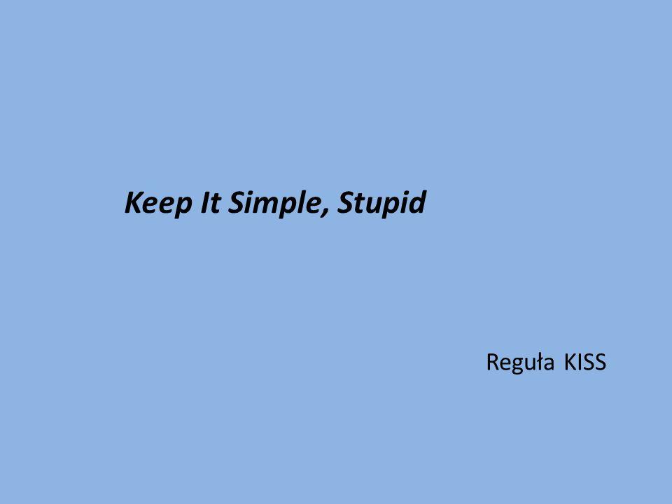 Keep It Simple, Stupid Reguła KISS