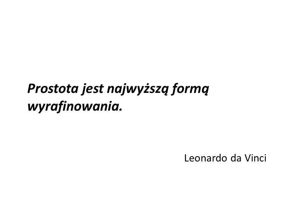 Prostota jest najwyższą formą wyrafinowania. Leonardo da Vinci