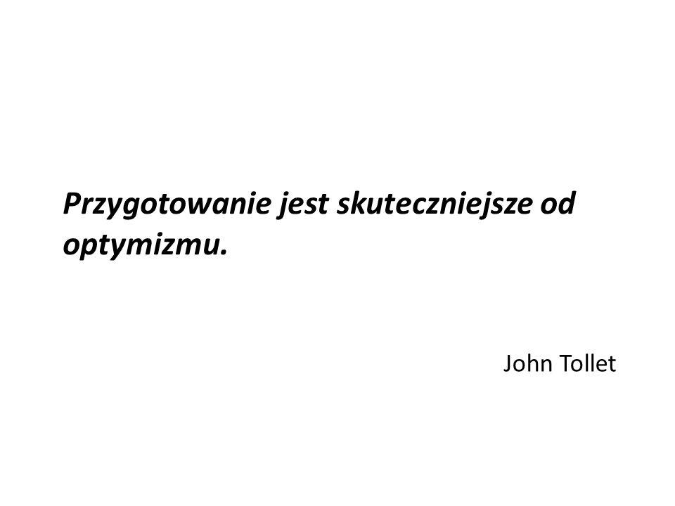 Przygotowanie jest skuteczniejsze od optymizmu. John Tollet