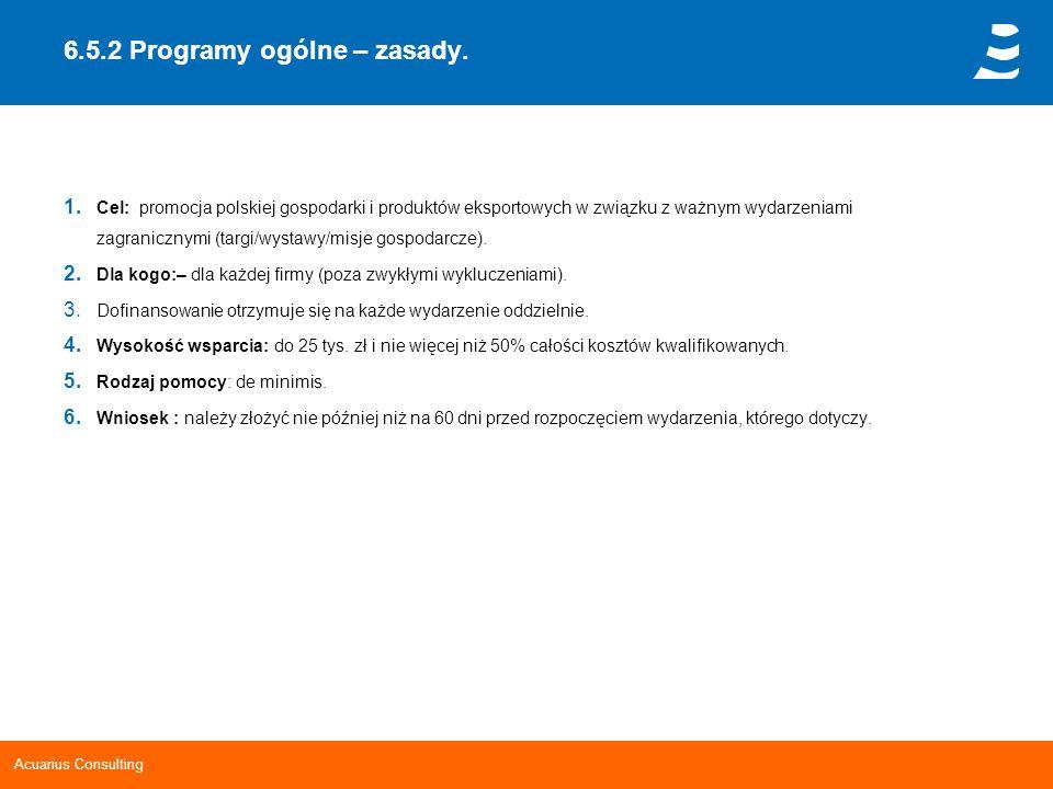 Acuarius Consulting 6.5.2 Programy ogólne – zasady. 1. Cel: promocja polskiej gospodarki i produktów eksportowych w związku z ważnym wydarzeniami zagr
