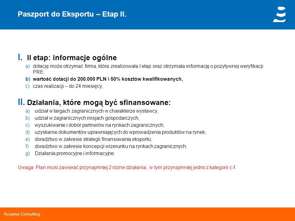Acuarius Consulting Paszport do Eksportu – Etap II. I. II etap: informacje ogólne a)dotację może otrzymać firma, która zrealizowała I etap oraz otrzym