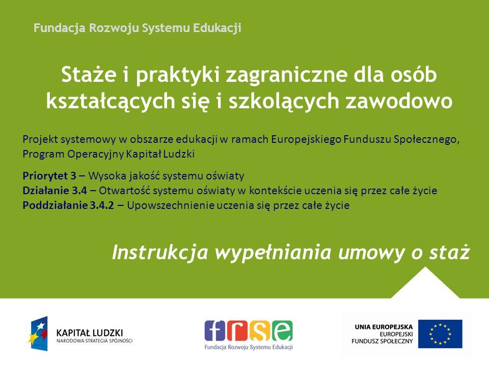 Fundacja Rozwoju Systemu Edukacji Staże i praktyki zagraniczne dla osób kształcących się i szkolących zawodowo Instrukcja wypełniania umowy o staż Pro