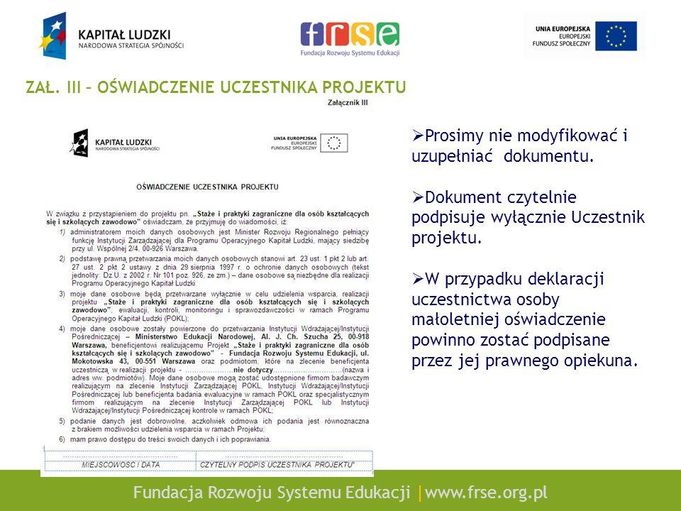 Fundacja Rozwoju Systemu Edukacji |www.frse.org.pl ZAŁ. III – OŚWIADCZENIE UCZESTNIKA PROJEKTU Prosimy nie modyfikować i uzupełniać dokumentu. Dokumen