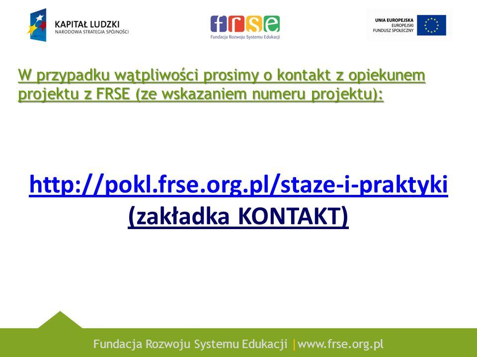Fundacja Rozwoju Systemu Edukacji |www.frse.org.pl http://pokl.frse.org.pl/staze-i-praktyki http://pokl.frse.org.pl/staze-i-praktyki (zakładka KONTAKT