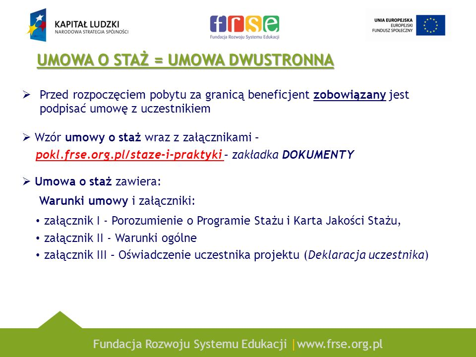 Fundacja Rozwoju Systemu Edukacji |www.frse.org.pl UMOWA O STAŻ = UMOWA DWUSTRONNA Przed rozpoczęciem pobytu za granicą beneficjent zobowiązany jest p