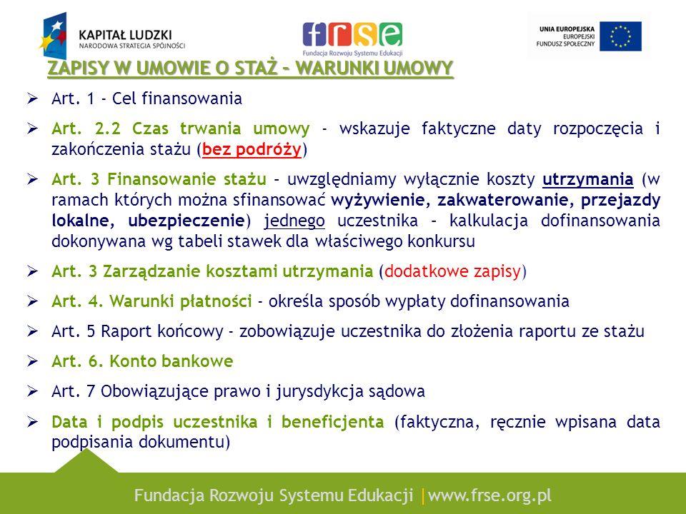 Fundacja Rozwoju Systemu Edukacji |www.frse.org.pl ZAPISY W UMOWIE O STAŻ – WARUNKI UMOWY Art. 1 - Cel finansowania Art. 2.2 Czas trwania umowy - wska