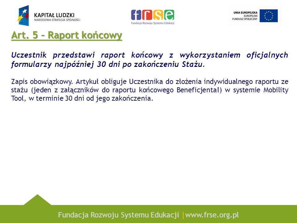 Fundacja Rozwoju Systemu Edukacji |www.frse.org.pl Art. 5 – Raport końcowy Uczestnik przedstawi raport końcowy z wykorzystaniem oficjalnych formularzy