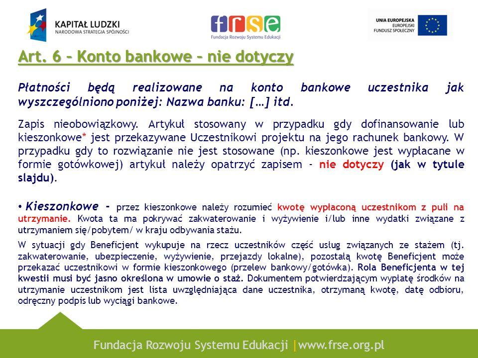 Fundacja Rozwoju Systemu Edukacji |www.frse.org.pl Art. 6 – Konto bankowe – nie dotyczy Płatności będą realizowane na konto bankowe uczestnika jak wys