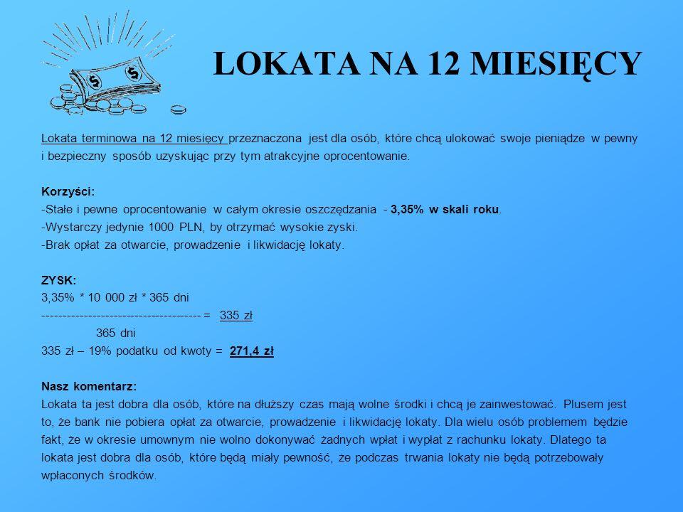 LOKATA NA 12 MIESIĘCY Lokata terminowa na 12 miesięcy przeznaczona jest dla osób, które chcą ulokować swoje pieniądze w pewny i bezpieczny sposób uzyskując przy tym atrakcyjne oprocentowanie.